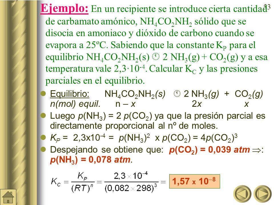 52 Equilibrios heterogéneos (cont). Sin embargo, las concentraciones (n/V) de ambas sustancias sólidas (CaCO 3 y CaO) son constantes, al igual que las