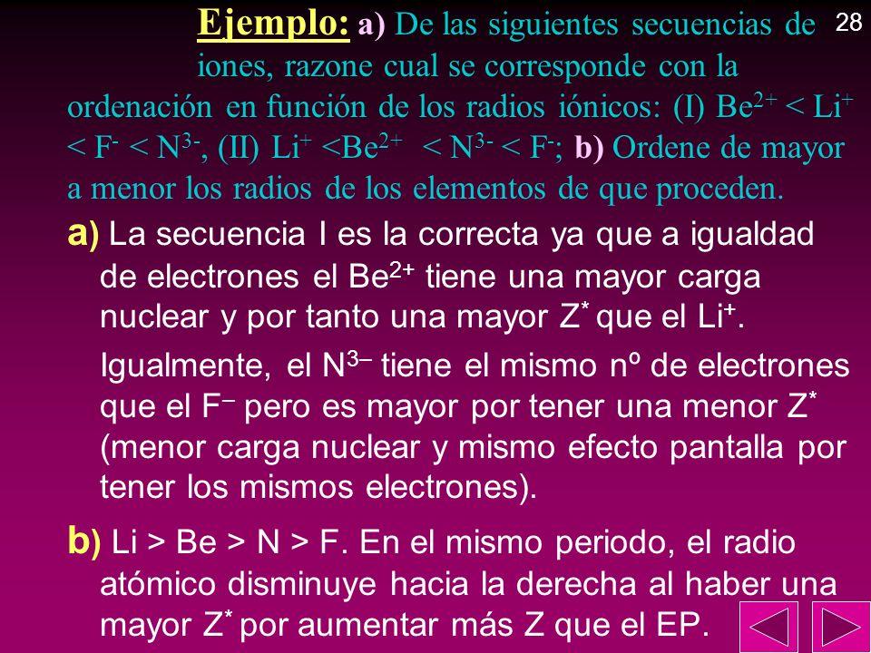 Ejemplo: a) De las siguientes secuencias de iones, razone cual se corresponde con la ordenación en función de los radios iónicos: (I) Be 2+ < Li + < F