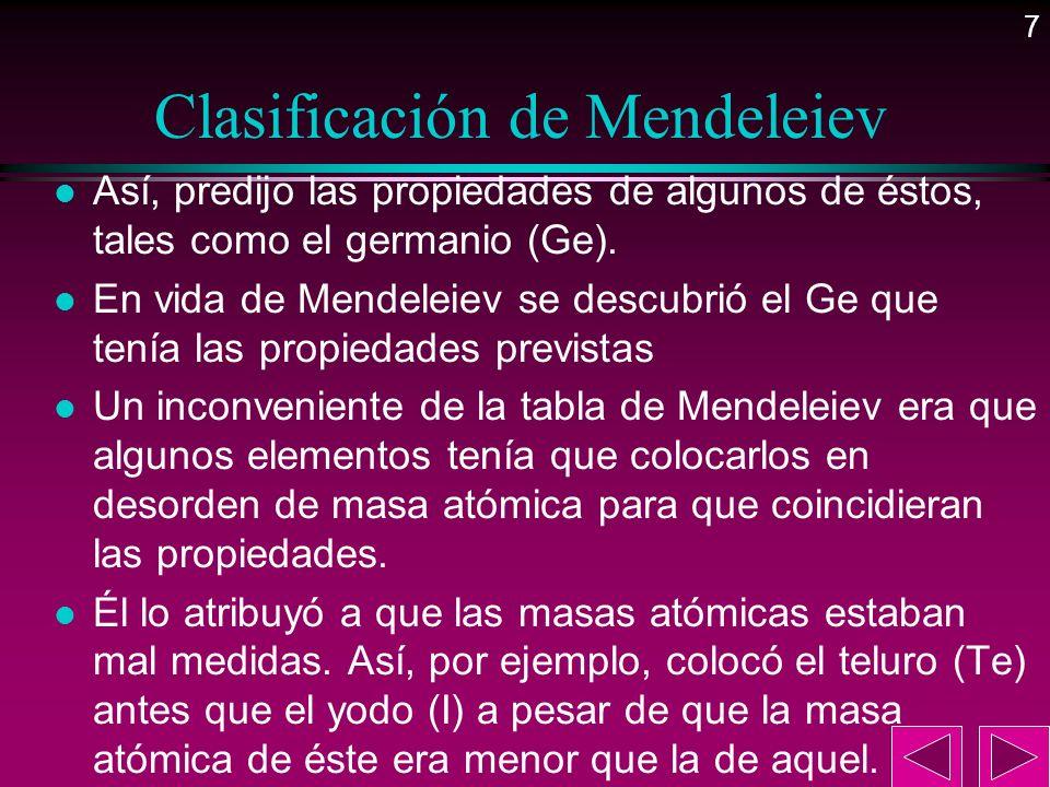 7 Clasificación de Mendeleiev l Así, predijo las propiedades de algunos de éstos, tales como el germanio (Ge). l En vida de Mendeleiev se descubrió el