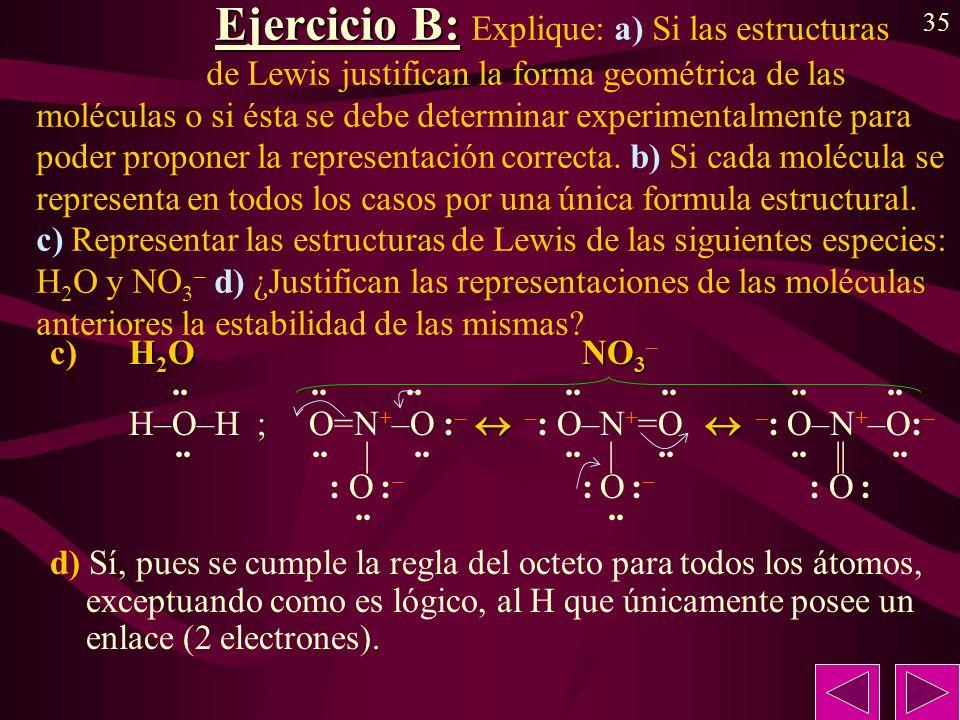 35 Ejercicio B: Ejercicio B: Explique: a) Si las estructuras de Lewis justifican la forma geométrica de las moléculas o si ésta se debe determinar exp