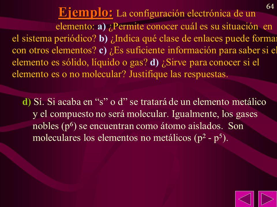 64 Ejemplo: Ejemplo: La configuración electrónica de un elemento: a) ¿Permite conocer cuál es su situación en el sistema periódico? b) ¿Indica qué cla