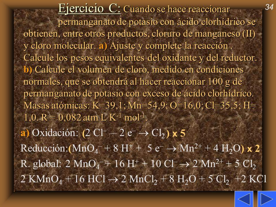 34 Ejercicio C: Cuando se hace reaccionar permanganato de potasio con ácido clorhídrico se obtienen, entre otros productos, cloruro de manganeso (II)