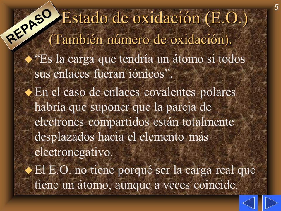 5 Estado de oxidación (E.O.) (También número de oxidación). u Es la carga que tendría un átomo si todos sus enlaces fueran iónicos. u En el caso de en