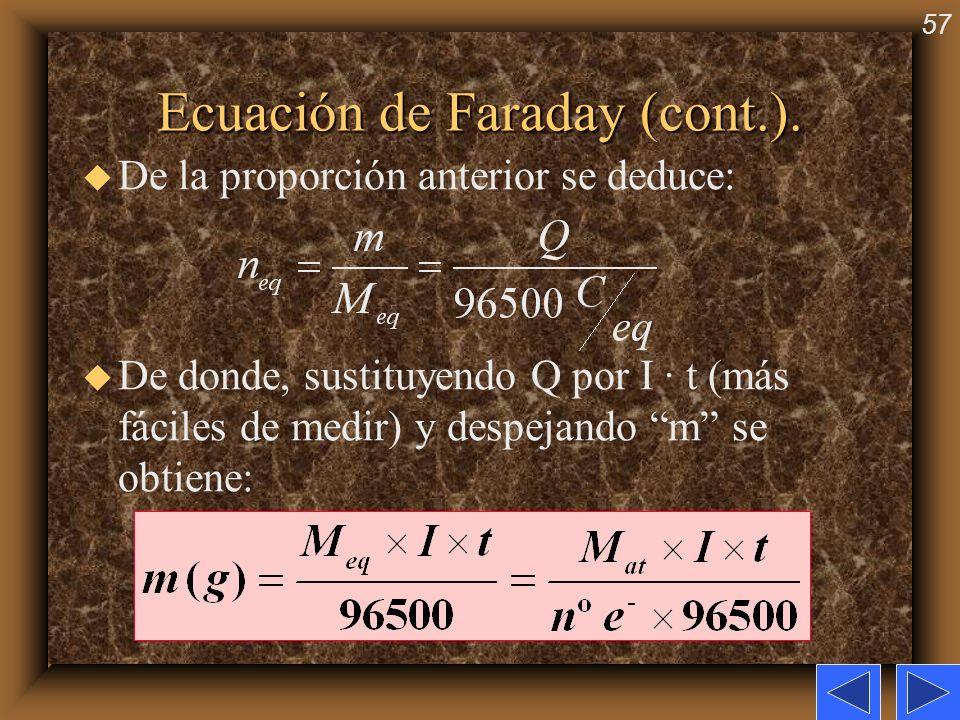 57 Ecuación de Faraday (cont.). u De la proporción anterior se deduce: u De donde, sustituyendo Q por I · t (más fáciles de medir) y despejando m se o
