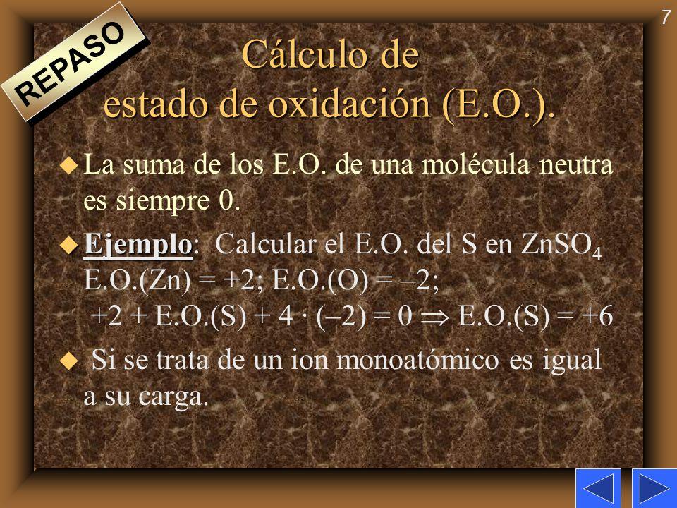 7 Cálculo de estado de oxidación (E.O.). u La suma de los E.O. de una molécula neutra es siempre 0. u Ejemplo u Ejemplo: Calcular el E.O. del S en ZnS