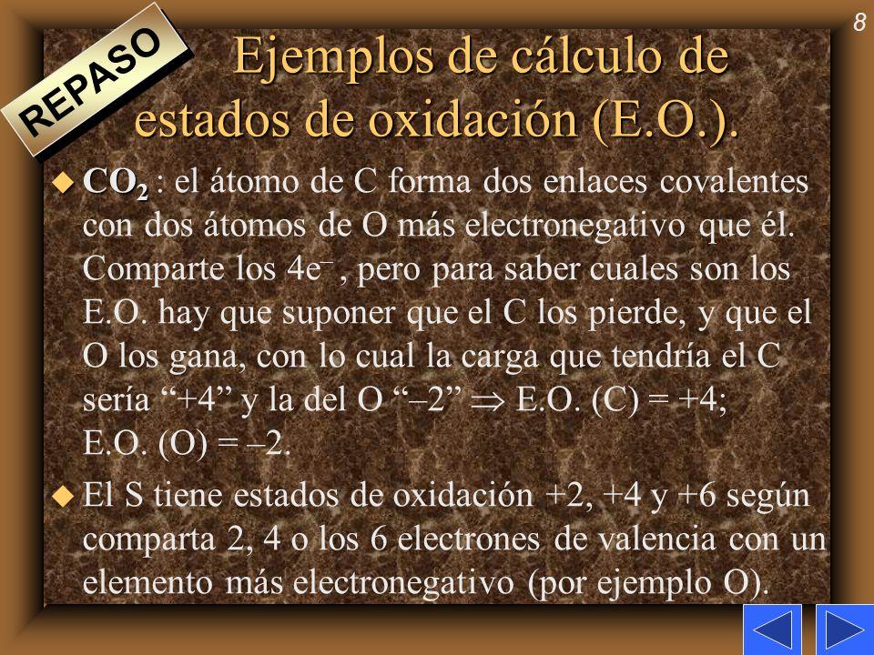 8 Ejemplos de cálculo de estados de oxidación (E.O.). u CO 2 u CO 2 : el átomo de C forma dos enlaces covalentes con dos átomos de O más electronegati