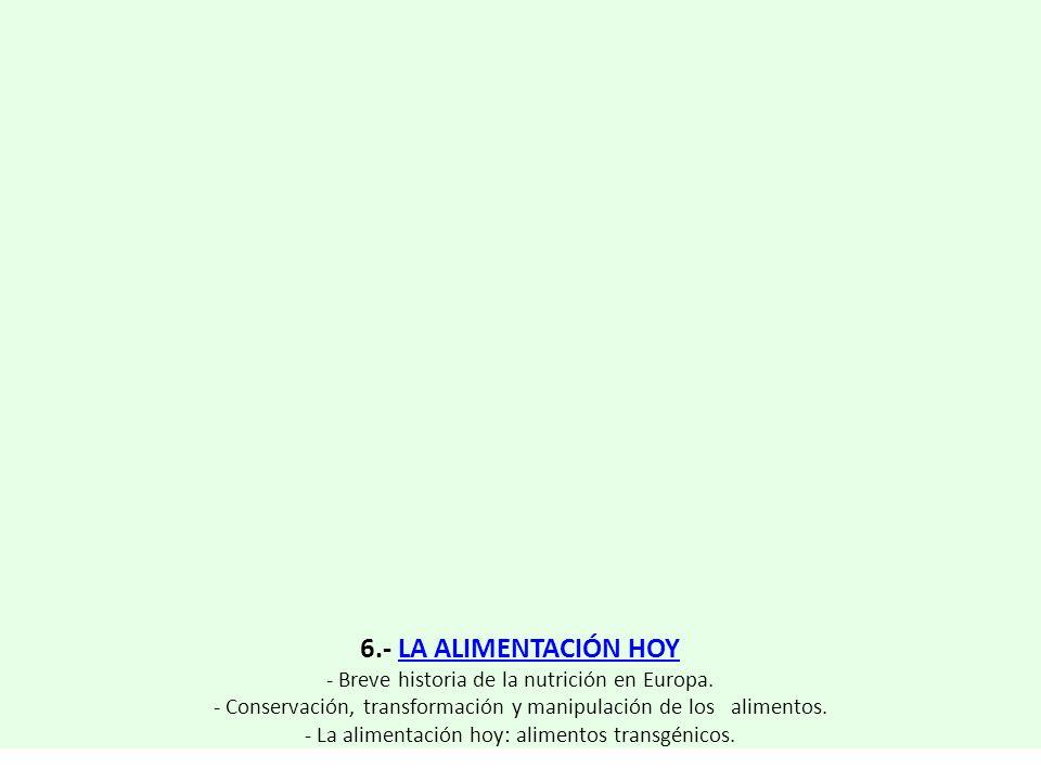 6.- LA ALIMENTACIÓN HOYLA ALIMENTACIÓN HOY - Breve historia de la nutrición en Europa. - Conservación, transformación y manipulación de los alimentos.