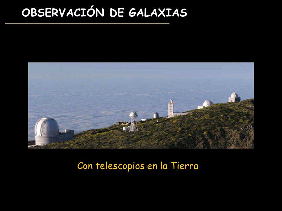 OBSERVACIÓN DE GALAXIAS Con telescopios en la Tierra