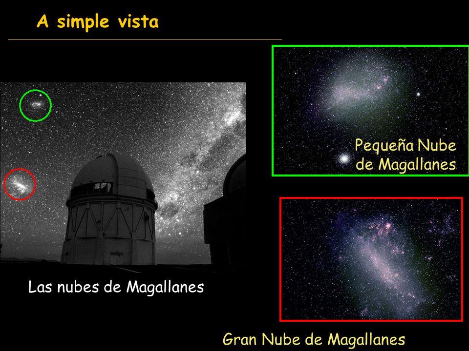 Pequeña Nube de Magallanes Gran Nube de Magallanes A simple vista Las nubes de Magallanes