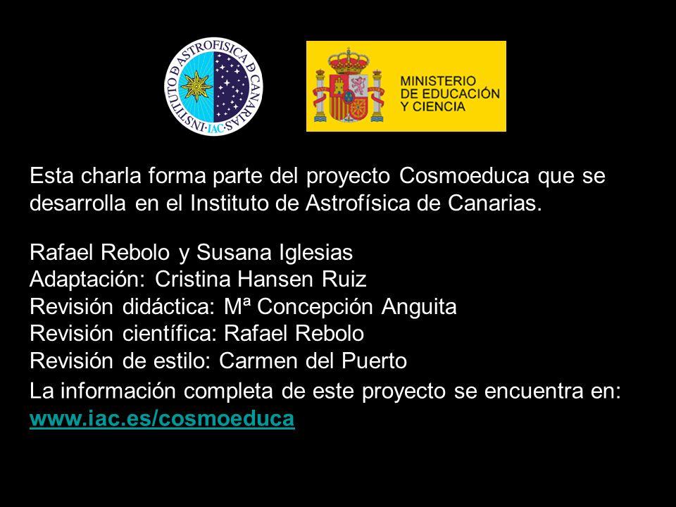 La información completa de este proyecto se encuentra en: www.iac.es/cosmoeduca Esta charla forma parte del proyecto Cosmoeduca que se desarrolla en e