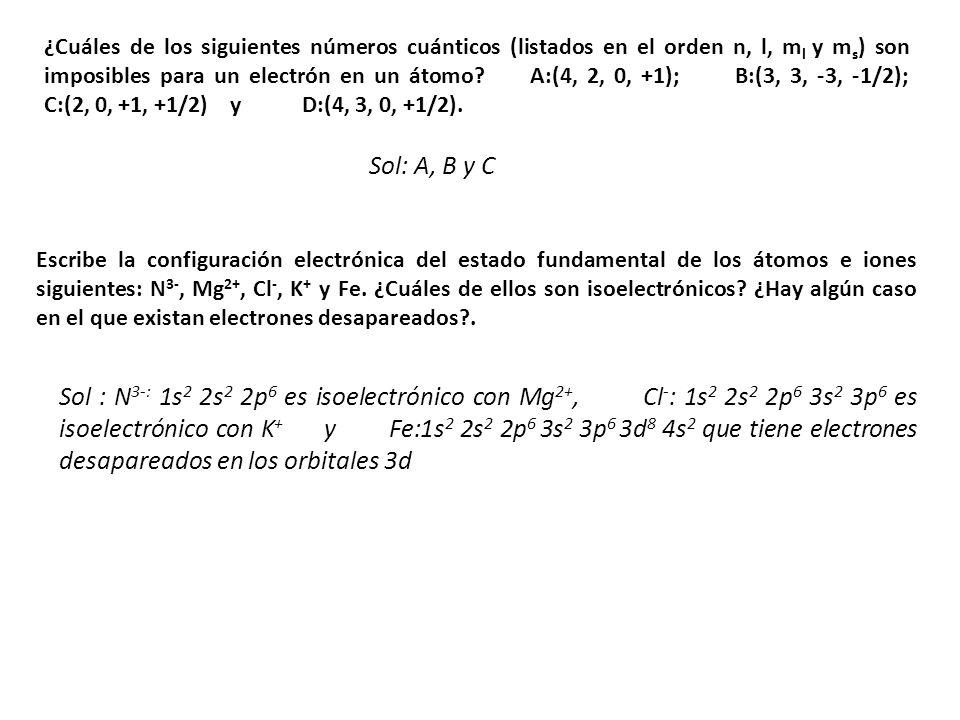 ¿Cuáles de los siguientes números cuánticos (listados en el orden n, l, m l y m s ) son imposibles para un electrón en un átomo? A:(4, 2, 0, +1); B:(3