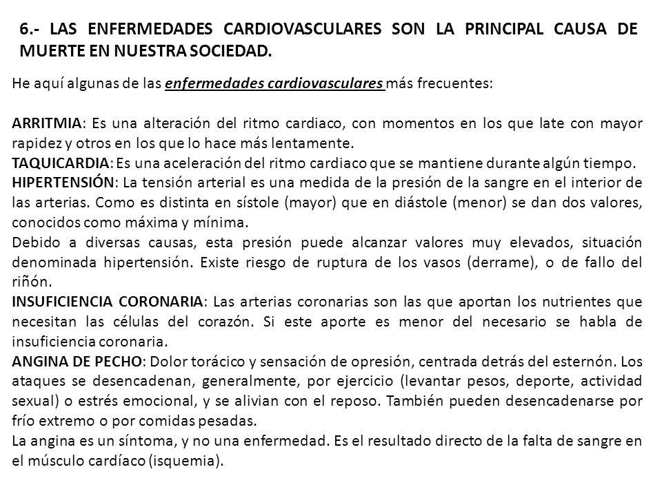 6.- LAS ENFERMEDADES CARDIOVASCULARES SON LA PRINCIPAL CAUSA DE MUERTE EN NUESTRA SOCIEDAD. He aquí algunas de las enfermedades cardiovasculares más f