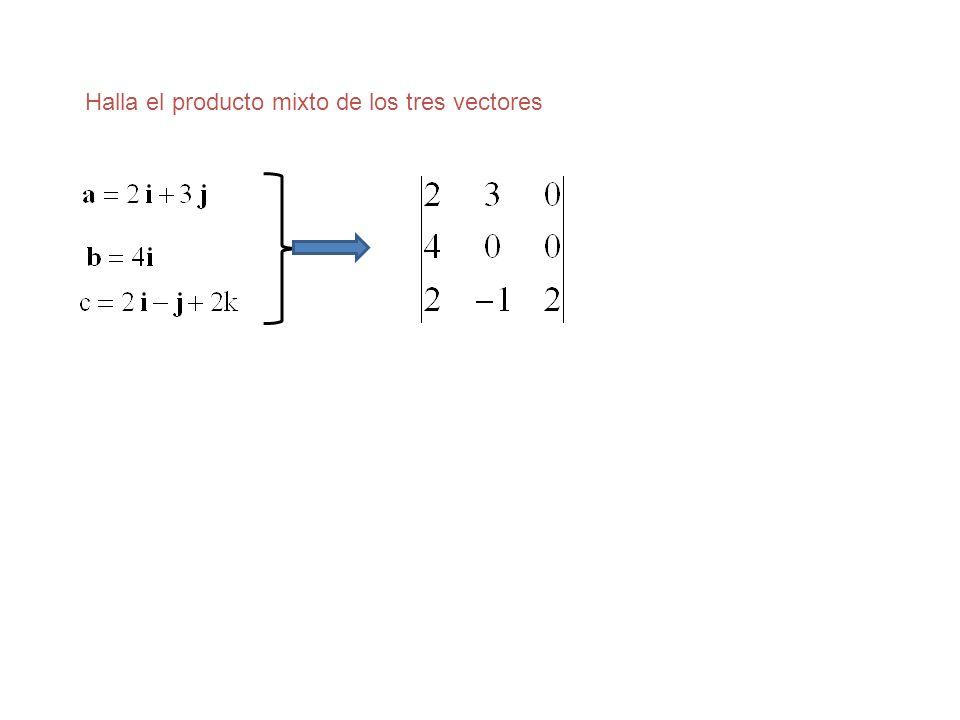 Halla el producto mixto de los tres vectores