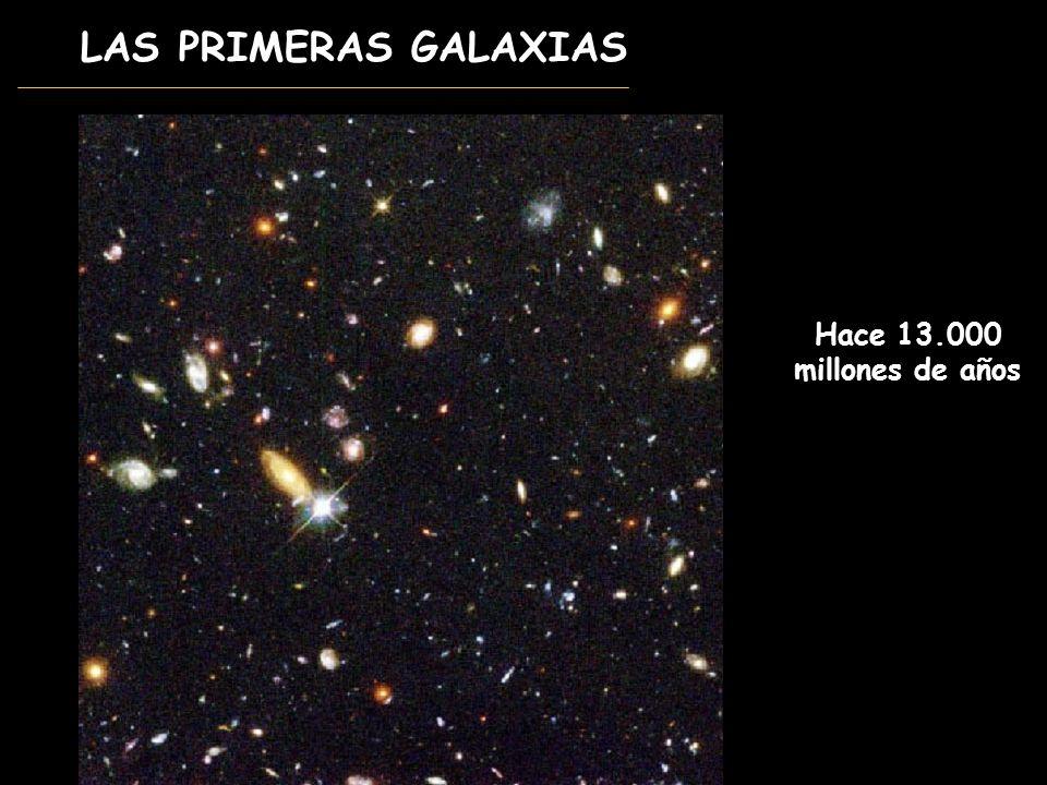 LAS PRIMERAS GALAXIAS Hace 13.000 millones de años