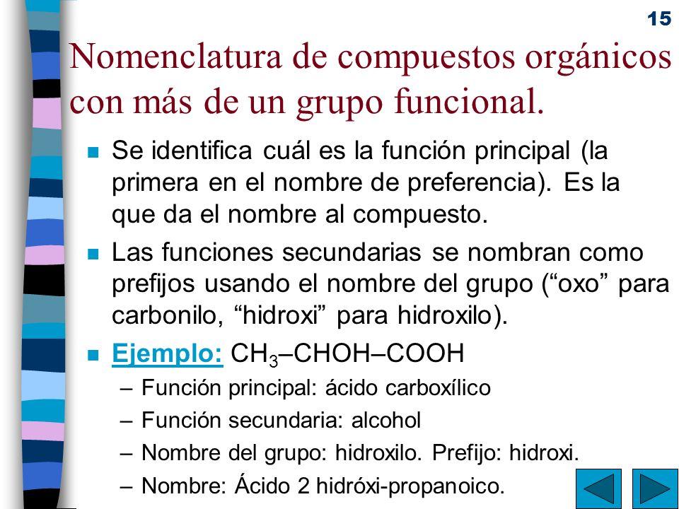 15 Nomenclatura de compuestos orgánicos con más de un grupo funcional. n Se identifica cuál es la función principal (la primera en el nombre de prefer