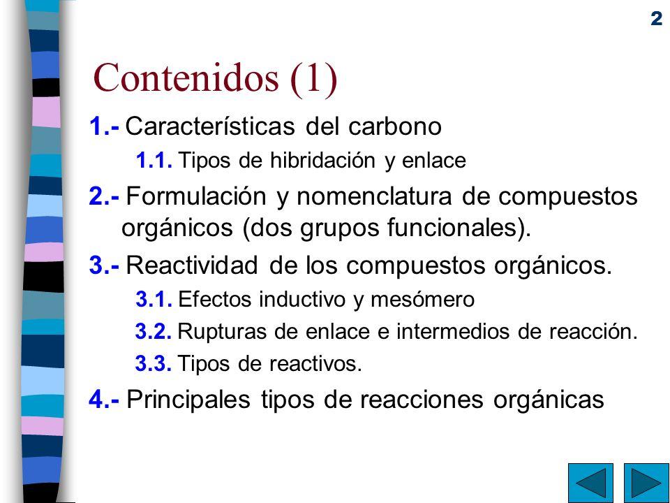 2 Contenidos (1) 1.- Características del carbono 1.1. Tipos de hibridación y enlace 2.- Formulación y nomenclatura de compuestos orgánicos (dos grupos