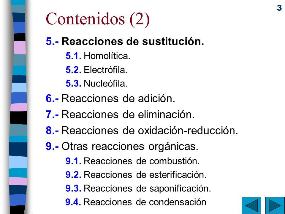 3 Contenidos (2) 5.- Reacciones de sustitución. 5.1. Homolítica. 5.2. Electrófila. 5.3. Nucleófila. 6.- Reacciones de adición. 7.- Reacciones de elimi