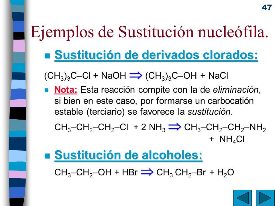 47 Ejemplos de Sustitución nucleófila. n Sustitución de derivados clorados: (CH 3 ) 3 C–Cl + NaOH (CH 3 ) 3 C–OH + NaCl n Nota: Esta reacción compite