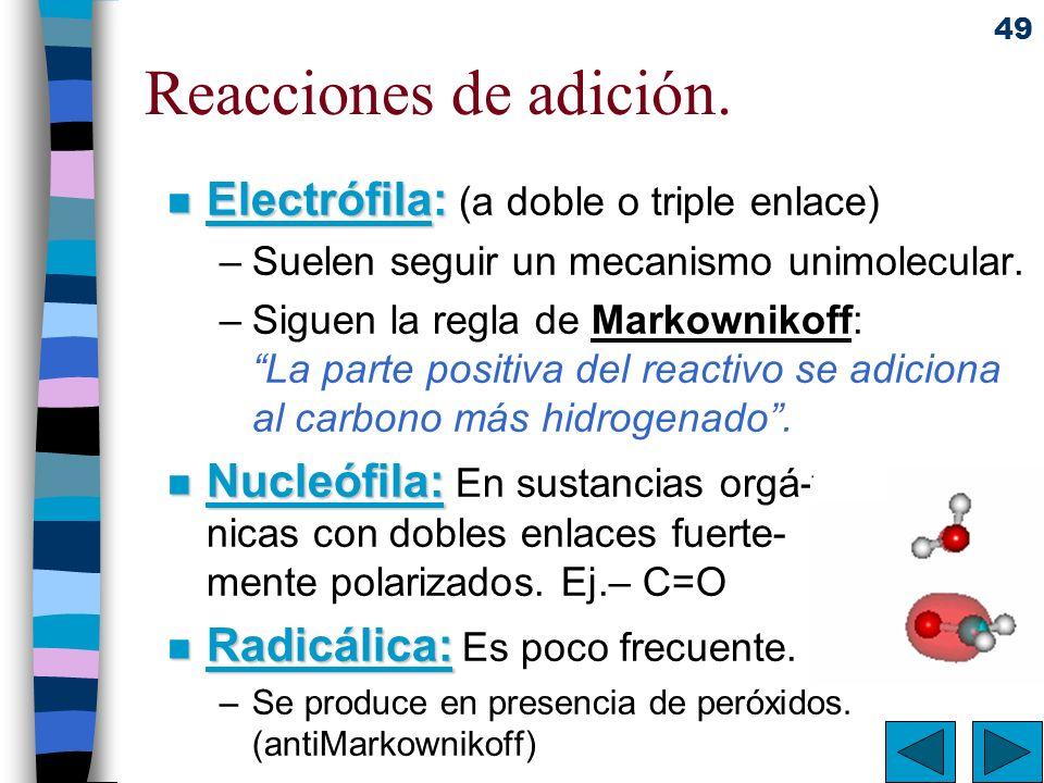 49 Reacciones de adición. n Electrófila: n Electrófila: (a doble o triple enlace) –Suelen seguir un mecanismo unimolecular. –Siguen la regla de Markow