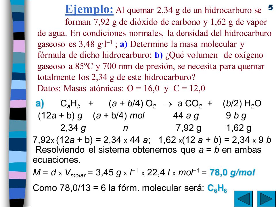 5 Ejemplo: Al quemar 2,34 g de un hidrocarburo se forman 7,92 g de dióxido de carbono y 1,62 g de vapor de agua. En condiciones normales, la densidad