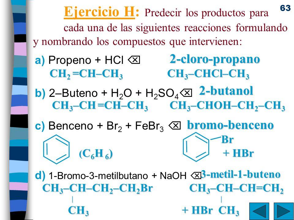 63 3-metil-1-buteno CH 3 –CH–CH 2 –CH 2 Br CH 3 –CH–CH=CH 2 | | CH 3 + HBr CH 3 Ejercicio H: Predecir los productos para cada una de las siguientes re