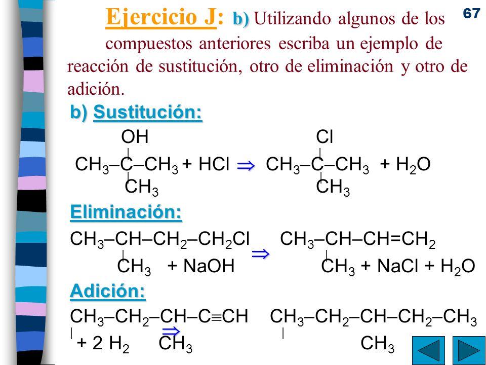 67 b) Ejercicio J: b) Utilizando algunos de los compuestos anteriores escriba un ejemplo de reacción de sustitución, otro de eliminación y otro de adi