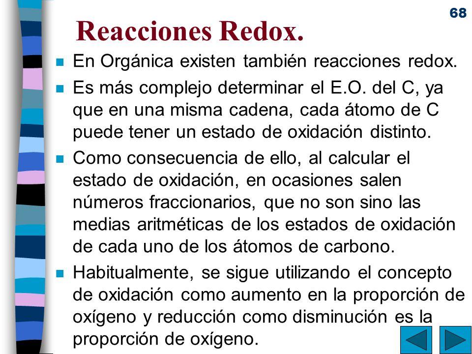 68 Reacciones Redox. n En Orgánica existen también reacciones redox. n Es más complejo determinar el E.O. del C, ya que en una misma cadena, cada átom