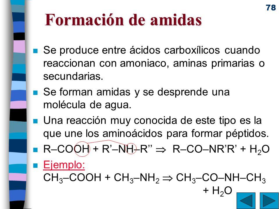 78 Formación de amidas n Se produce entre ácidos carboxílicos cuando reaccionan con amoniaco, aminas primarias o secundarias. n Se forman amidas y se