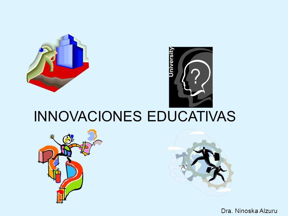 INNOVACIONES EDUCATIVAS Dra. Ninoska Alzuru