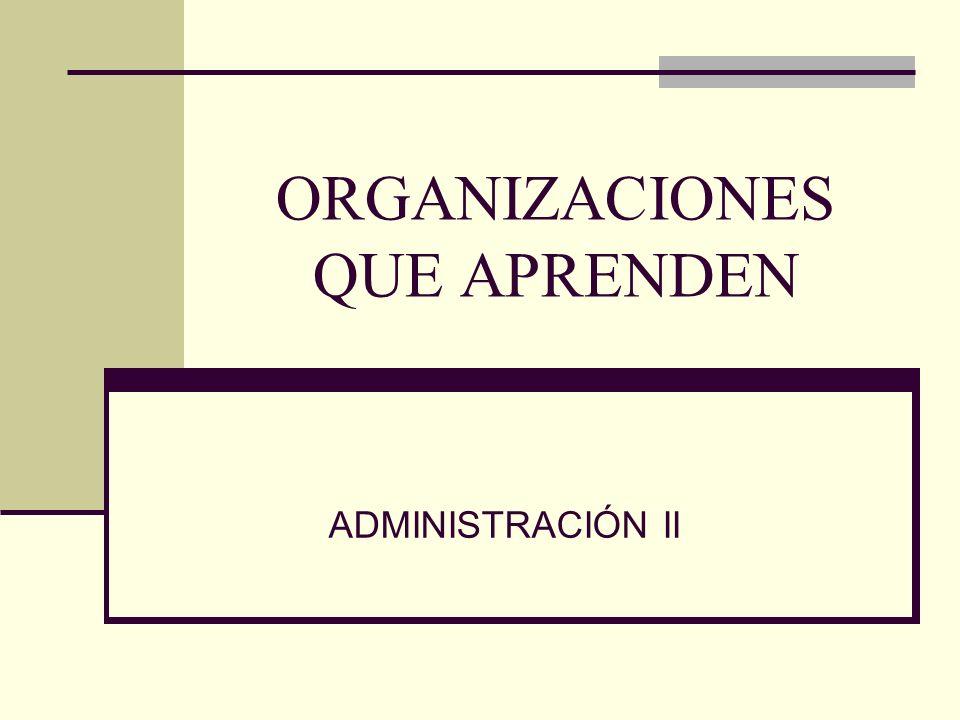 ORGANIZACIONES QUE APRENDEN ADMINISTRACIÓN II