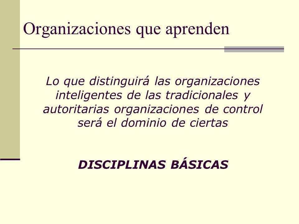 Organizaciones que aprenden Lo que distinguirá las organizaciones inteligentes de las tradicionales y autoritarias organizaciones de control será el d