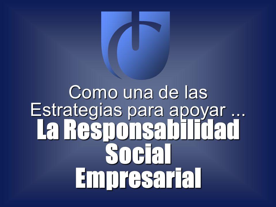 Como una de las Estrategias para apoyar... La Responsabilidad SocialEmpresarial