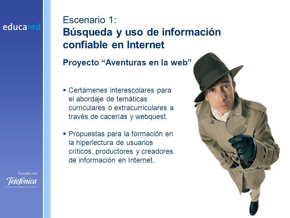 Escenario 1: Búsqueda y uso de información confiable en Internet Proyecto Aventuras en la web Certámenes interescolares para el abordaje de temáticas curriculares o extracurriculares a través de cacerías y webquest.