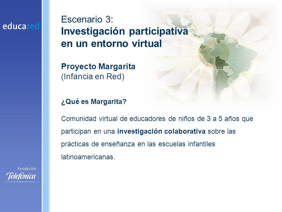 Proyecto Margarita (Infancia en Red) Escenario 3: Investigación participativa en un entorno virtual ¿Qué es Margarita.