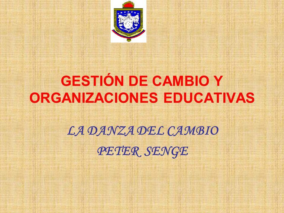 GESTIÓN DE CAMBIO Y ORGANIZACIONES EDUCATIVAS LA DANZA DEL CAMBIO PETER SENGE