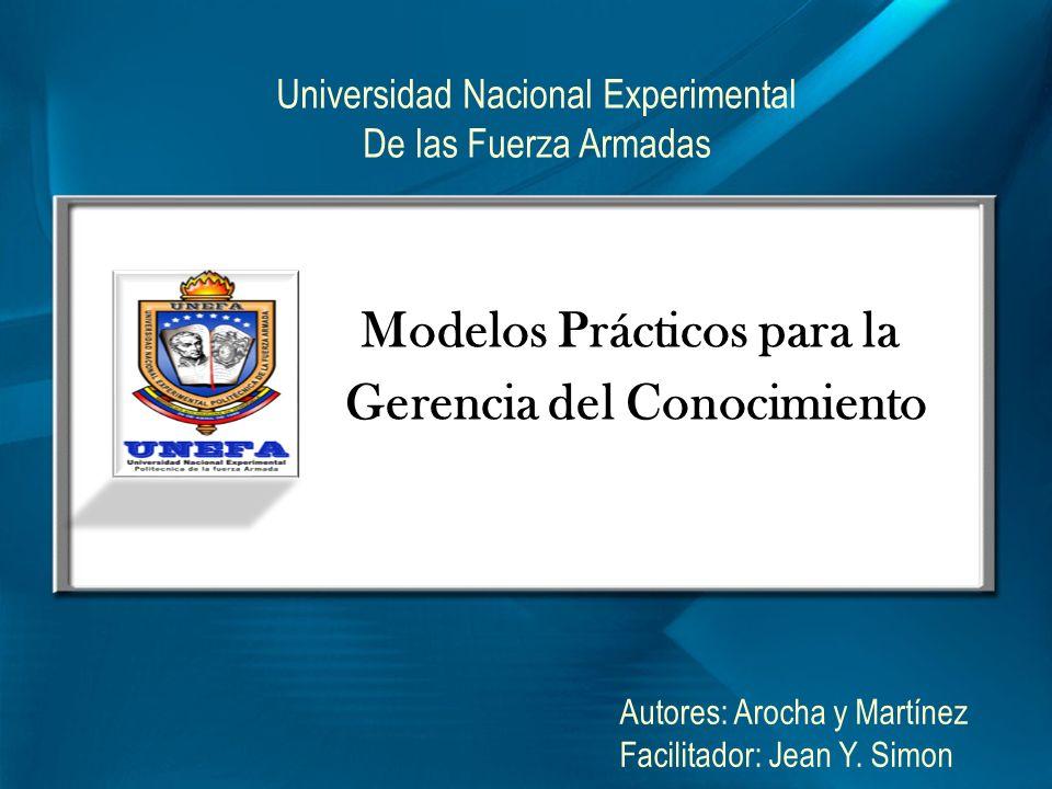 Modelos Prácticos para la Gerencia del Conocimiento Autores: Arocha y Martínez Facilitador: Jean Y. Simon Universidad Nacional Experimental De las Fue