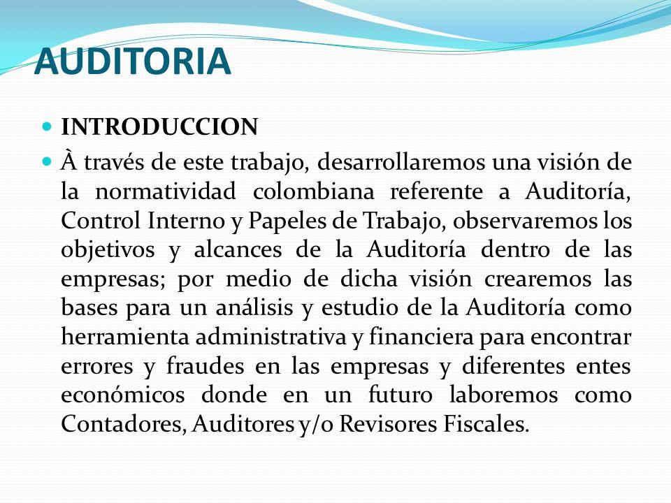AUDITORIA INTRODUCCION À través de este trabajo, desarrollaremos una visión de la normatividad colombiana referente a Auditoría, Control Interno y Pap