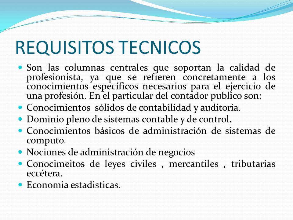 REQUISITOS TECNICOS Son las columnas centrales que soportan la calidad de profesionista, ya que se refieren concretamente a los conocimientos específi