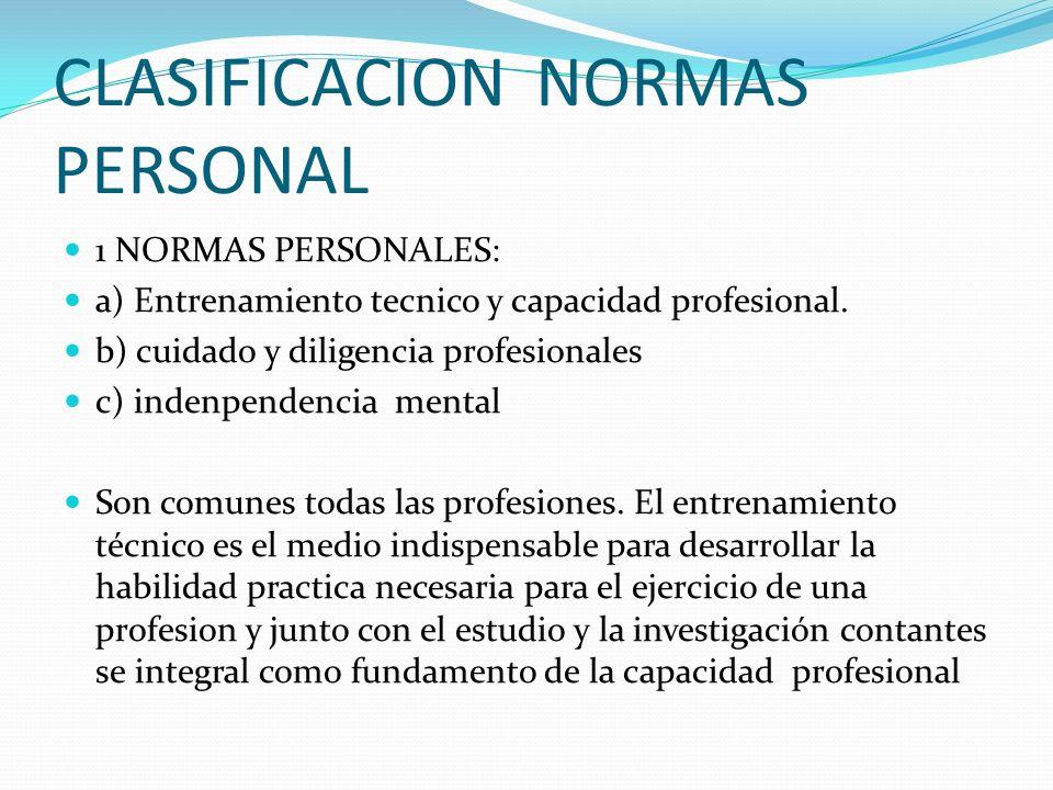 CLASIFICACION NORMAS PERSONAL 1 NORMAS PERSONALES: a) Entrenamiento tecnico y capacidad profesional. b) cuidado y diligencia profesionales c) indenpen