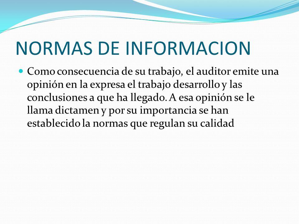 NORMAS DE INFORMACION Como consecuencia de su trabajo, el auditor emite una opinión en la expresa el trabajo desarrollo y las conclusiones a que ha ll