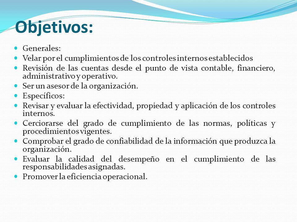 Objetivos: Generales: Velar por el cumplimientos de los controles internos establecidos Revisión de las cuentas desde el punto de vista contable, fina