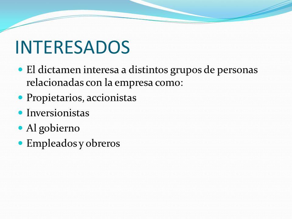 INTERESADOS El dictamen interesa a distintos grupos de personas relacionadas con la empresa como: Propietarios, accionistas Inversionistas Al gobierno