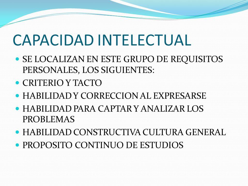 CAPACIDAD INTELECTUAL SE LOCALIZAN EN ESTE GRUPO DE REQUISITOS PERSONALES, LOS SIGUIENTES: CRITERIO Y TACTO HABILIDAD Y CORRECCION AL EXPRESARSE HABIL