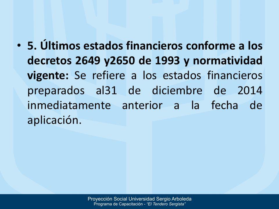 5. Últimos estados financieros conforme a los decretos 2649 y2650 de 1993 y normatividad vigente: Se refiere a los estados financieros preparados al31