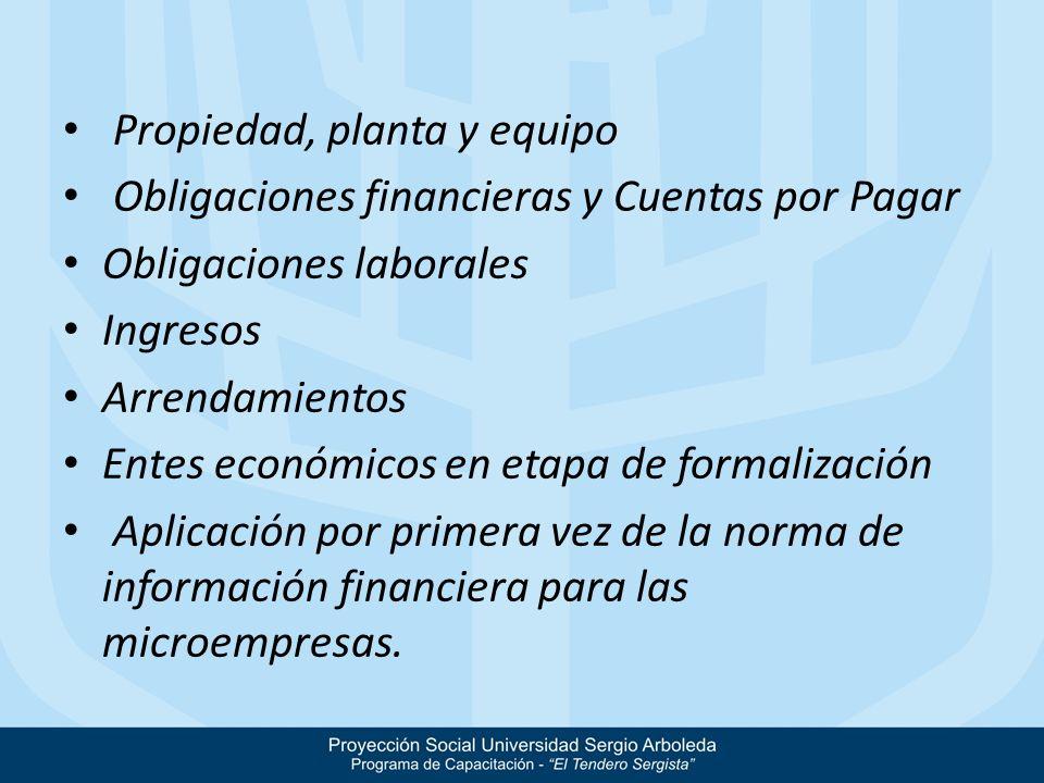 Propiedad, planta y equipo Obligaciones financieras y Cuentas por Pagar Obligaciones laborales Ingresos Arrendamientos Entes económicos en etapa de fo