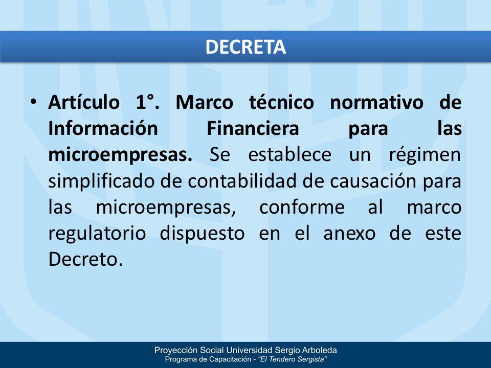 Artículo 1°. Marco técnico normativo de Información Financiera para las microempresas. Se establece un régimen simplificado de contabilidad de causaci