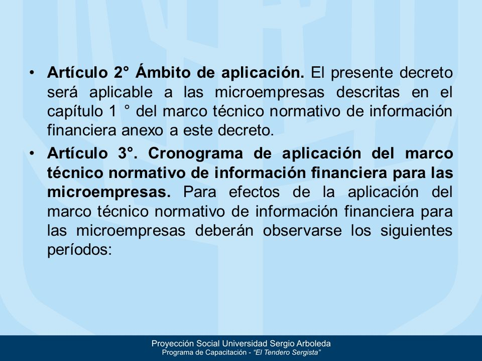Artículo 2° Ámbito de aplicación. El presente decreto será aplicable a las microempresas descritas en el capítulo 1 ° del marco técnico normativo de i