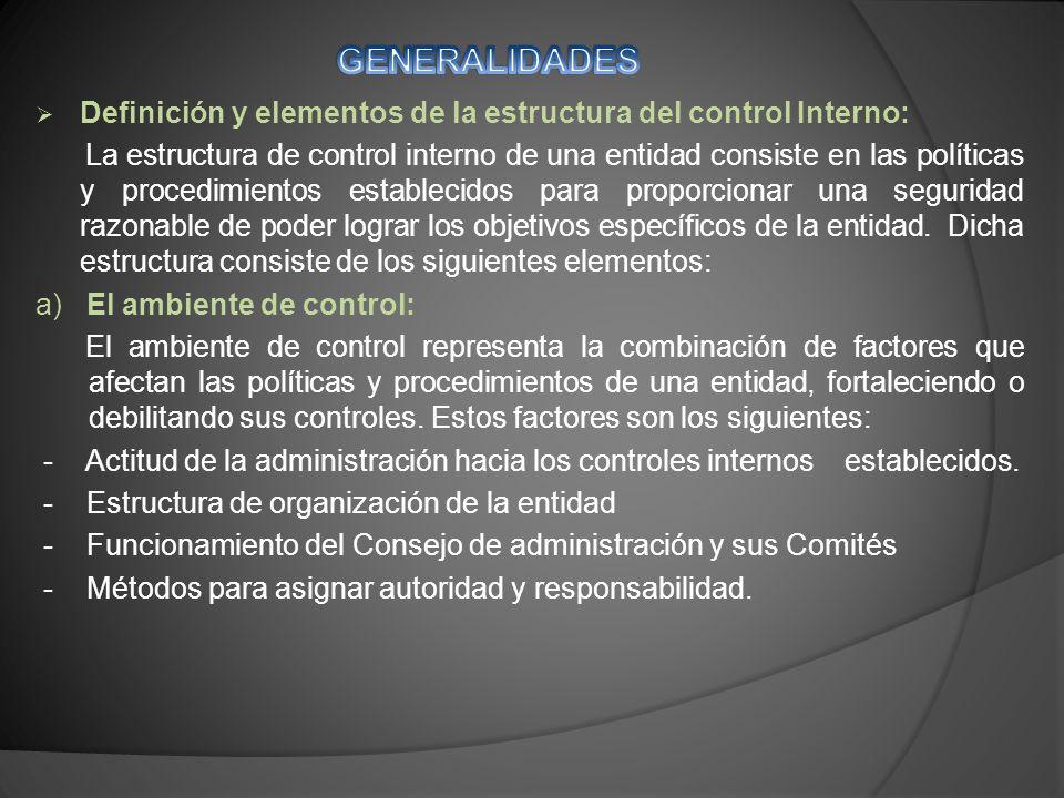 Definición y elementos de la estructura del control Interno: La estructura de control interno de una entidad consiste en las políticas y procedimientos establecidos para proporcionar una seguridad razonable de poder lograr los objetivos específicos de la entidad.
