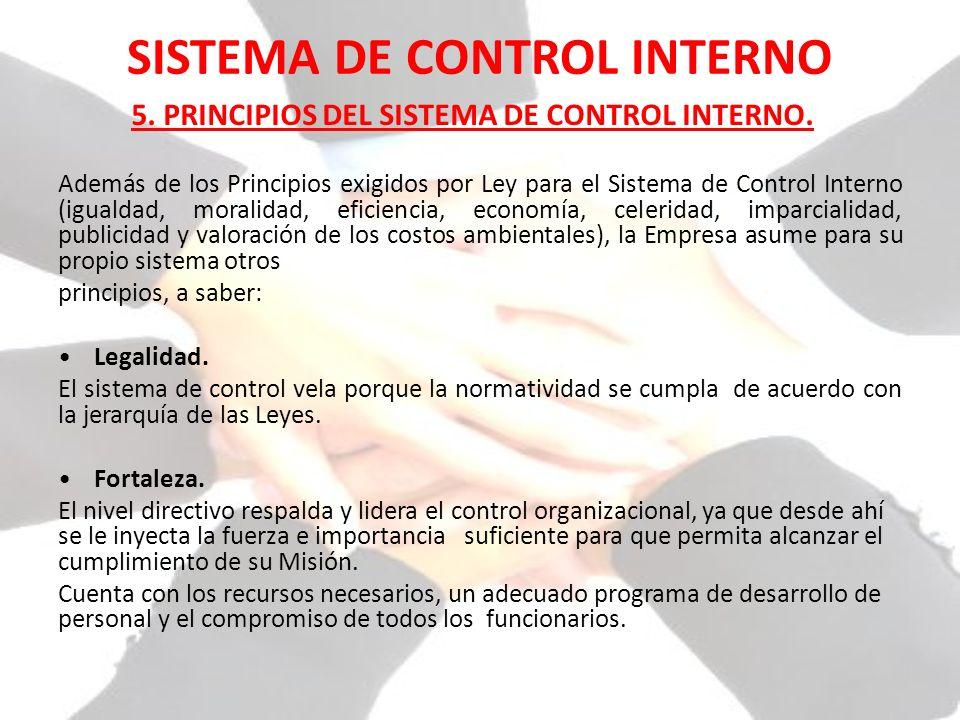SISTEMA DE CONTROL INTERNO Además de los Principios exigidos por Ley para el Sistema de Control Interno (igualdad, moralidad, eficiencia, economía, ce