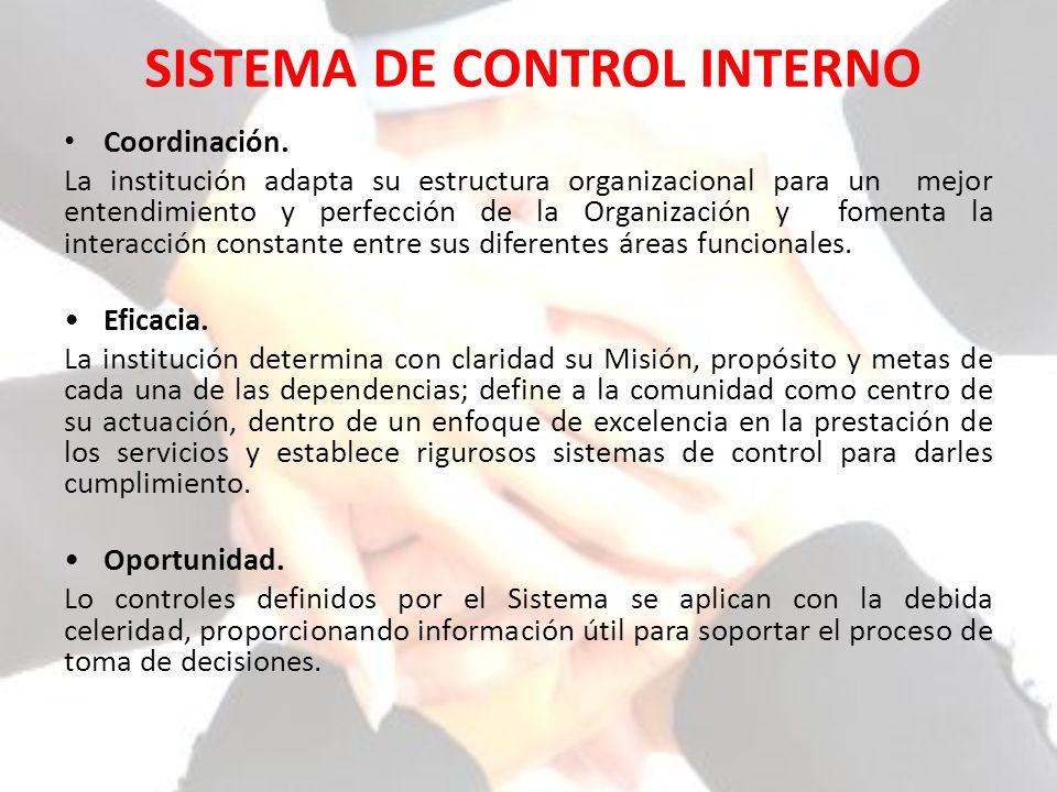 SISTEMA DE CONTROL INTERNO Coordinación. La institución adapta su estructura organizacional para un mejor entendimiento y perfección de la Organizació